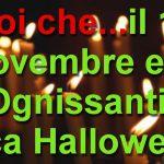 Noi che… il 1° Novembre era 'Ognissanti', mica Halloween.