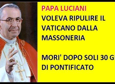 Luciani, il Papa che voleva eliminare la massoneria dal vaticano morì 33 giorni dopo la nomina