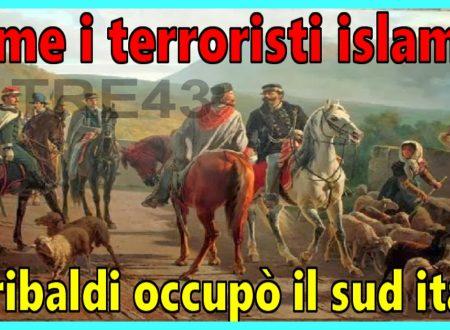 Come i terroristi islamici.Garibaldi e i tagliatori di teste,che occuparono il sud italia