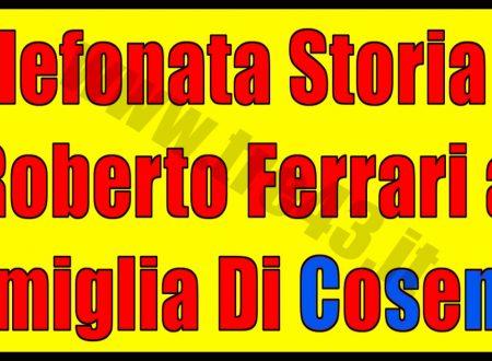 Telefonata Storia Di Roberto Ferrari a Famiglia Di Cosenza