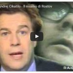 DOCUMENTARI Serial killer_Andrej Cikatilo – Il mostro di Rostov