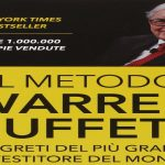 Il Metodo Warren Buffett – I segreti del più grande investitore del mondo.